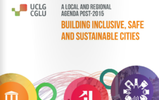 A Local and Regional Agenda Post-2015. Building Inclusive, Safe and Sustainable cities