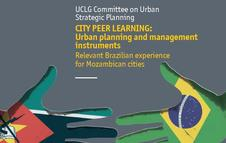 City Peer Learning Urban planning and Management instruments. Relevant Brazilian experience for Mozambican cities