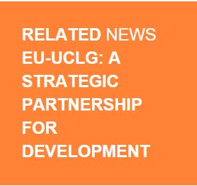 Related news EU-UCLG: A Strategic partnership for developement
