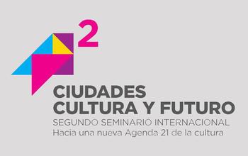 """Seminario Internacional """"Ciudades, Cultura y Futuro"""""""