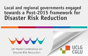 Local and regional governments engaged towards a Post-2015 framework for Disaster Risk Reduction
