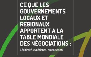 Ce que les Gouvernements Locaux et régionaux apportent a la table mondiale des négociations : Légitimité, expérience, organisation