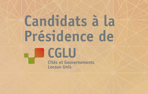 Annonce des candidats à la Présidence de CGLU pour 2016-2019