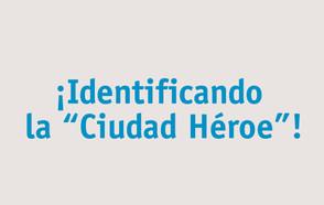 ¡Identificanco la Ciudad Héroe!