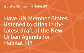 Have UN Member States listened to cities in the latest draft of the New Urban Agenda for Habitat III?