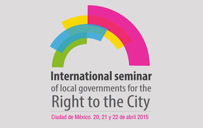 The city of Mexico hosts International Seminar: Local Governments for the Right to the City