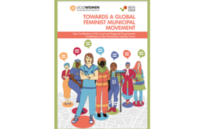 Towards a global feminist municipalism movement Report - Key Contributions of the Local and Regional Governments Constituency to the Generation Equality Forum