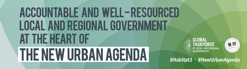 Habitat III: Accountable and well-resourced local government at the heart of the New Urban Agenda