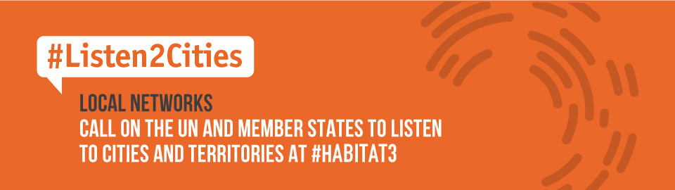 Local networks call on the UN and Member States to #Listen2Cities at Habitat III