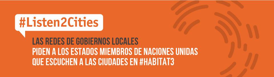 Las redes de gobiernos locales piden a los Estados miembros de Naciones Unidas que escuchen a las ciudades en Hábitat III