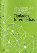 Construyendo una nueva agenda urbana para las Ciudades Intermedias
