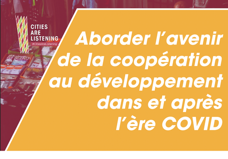 L'expérience #CitiesAreListening rassemble toutes les sphères de gouvernement et la communauté internationale des bailleurs de fonds pour se pencher sur le devenir de la coopération au développement à l'époque de la Covid et au-delà