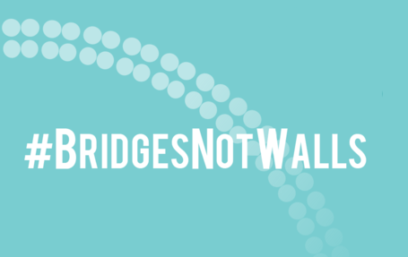 Bridges Not Walls