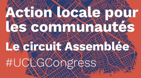 Action locale pour les communautés - UCLG CONGRESS / Le circuit Assemblée