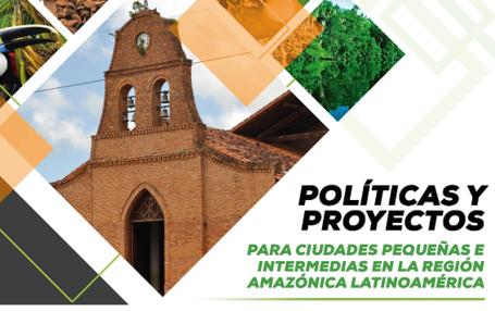 Aprendizaje en acción con ciudades pequeñas e intermedias de la región amazónica
