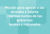 Moción para apoyar a los alcaldes y líderes de los representantes de los gobiernos locales y regionales